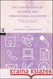The Convergence of Distance and Conventional Education : Patterns of Flexibility for the Individual Learner Alan Tait Roger Mills 9780415194280