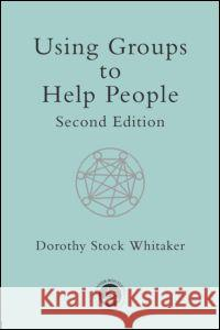 Using Groups to Help People Dorothy Stock Whitaker 9780415195621