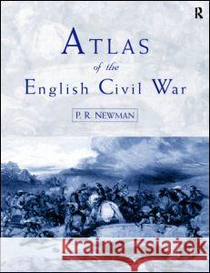 Atlas of the English Civil War P. R. Newman 9780415196093