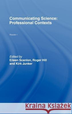 Communicating Science : Professional Contexts (OU Reader) Eileen Scanlon Roger Hill 9780415197502