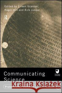 Communicating Science : Professional Contexts (OU Reader) Eileen Scanlon Roger Hill 9780415197519