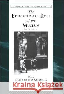 Educational Role of the Museum: 2nd Edition Eilean Hooper-Greenhill 9780415198264