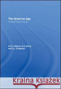 The Great Ice Age : Climate Change and Life R. C. L. Wilson S. A. Drury J. L. Chapman 9780415198417