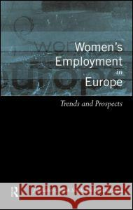 Women's Employment in Europe: Trends and Prospects Jill Rubery Mark Smith Colette Fagan 9780415198530