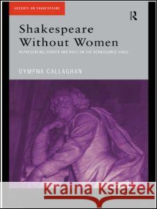 Shakespeare Without Women Dympna C. Callaghan 9780415202329