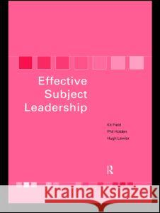 Becoming an Effective Subject Leader Kit Field Hugh Lawlor Phil Holden 9780415202954
