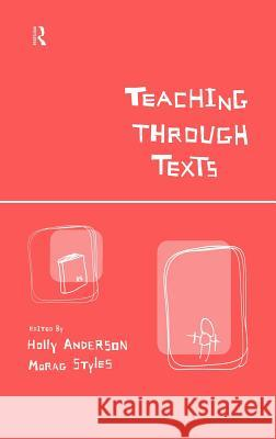 Teaching Through Texts : Promoting Literacy Through Popular and Literary Texts in the Primary Classroom Holly Anderson Morag Styles 9780415203067