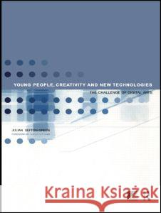 Young People, Creativity and New Technologies : The Challenge of Digital Arts Julian Sefton-Green 9780415203135