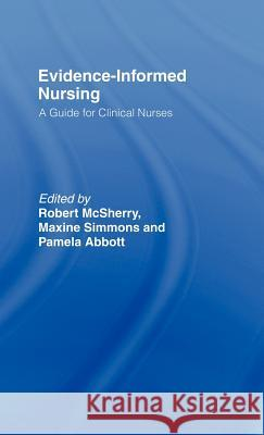 Evidence-Informed Nursing : A Guide for Clinical Nurses Rob McSherry Robert McSherry Maxine Simmons 9780415204972