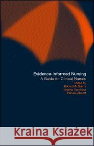 Evidence-Informed Nursing: A Guide for Clinical Nurses Rob McSherry Robert McSherry Maxine Simmons 9780415204989