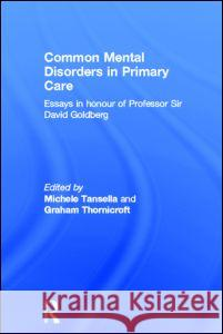 Common Mental Disorders in Primary Care: Essays in Honour of Professor Sir David Goldberg Michele Tansella Graham Thornicroft 9780415205726