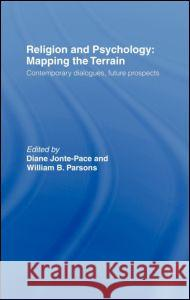 Religion and Psychology : Mapping the Terrain Diane Jonte-Pace William Parsons 9780415206174