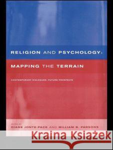 Religion and Psychology: Mapping the Terrain Diane Jonte-Pace William Parsons 9780415206181