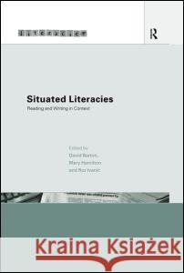 Situated Literacies : Theorising Reading and Writing in Context David Barton Mary Hamilton Roz Ivanic 9780415206709