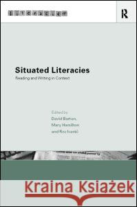 Situated Literacies : Theorising Reading and Writing in Context David Barton Roz Ivanic Mary Hamilton 9780415206716