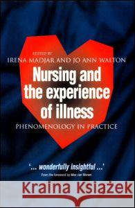 Nursing and the Experience of Illness Irena Madjar Jo Ann Walton JoAnn Walton 9780415207836