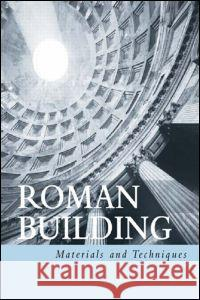 Roman Building : Materials and Techniques Jean Pierre Adam Anthony Mathews 9780415208666