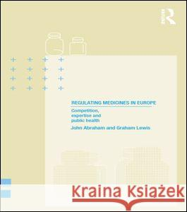 Regulating Medicines in Europe : Competition, Expertise and Public Health John Abraham Graham Lewis 9780415208789