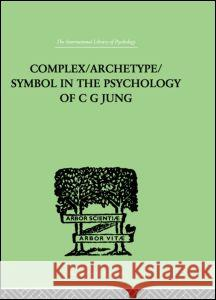 Complex/Archetype/Symbol In The Psychology Of C G Jung Jolande Jacobi 9780415209397 Routledge
