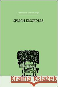 Speech Disorders : A PSYCHOLOGICAL STUDY of the Various Defects of Speech Sara M. Stinchfield S. Stinchfield Sa Stinchfield 9780415209755