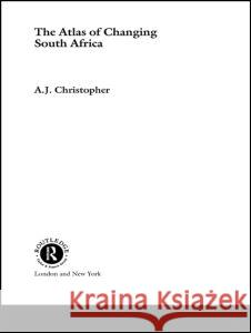 Atlas of Changing South Africa A. J. Christopher 9780415211789