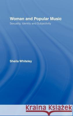 Women and Popular Music: Sexuality, Identity and Subjectivity Sheila Whiteley 9780415211895