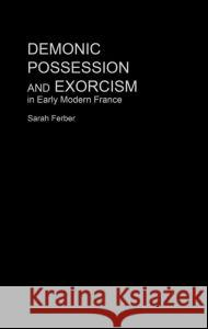 Demonic Possession and Exorcism: In Early Modern France Sarah Ferber 9780415212649