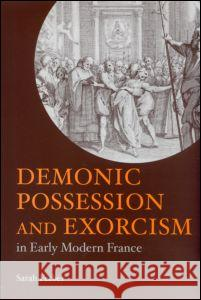 Demonic Possession and Exorcism: In Early Modern France Sarah Ferber 9780415212656
