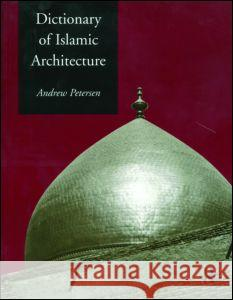 Dictionary of Islamic Architecture Andrew Peterson 9780415213325