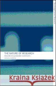 The Nature of Research: Inquiry in Academic Contexts Angela Brew 9780415214070