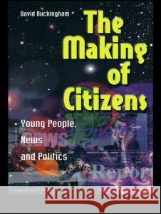 The Making of Citizens: Young People, News and Politics David Buckingham 9780415214605
