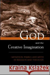 God and the Creative Imagination: Metaphor, Symbol and Myth in Religion and Theology Paul D. L. Avis 9780415215039