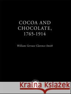 Cocoa and Chocolate, 1765-1914 William G. Clarence-Smith W. G. Clarence-Smith 9780415215763