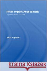 Retail Impact Assessment : A Guide to Best Practice John England J. R. England 9780415216661