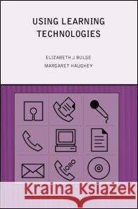 Using Learning Technologies: International Perspectives on Practice Liz Burge Elizabeth J. Burge Margaret Haughey 9780415216883