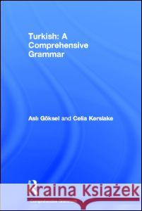 Turkish: A Comprehensive Grammar Celia Kerslake Asli Goksel 9780415217613