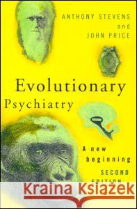 Evolutionary Psychiatry, Second Edition: A New Beginning Anthony Stevens John Price A. Stevens 9780415219792