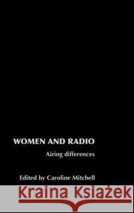 Women and Radio: Airing Differences Caroline Mitchell 9780415220705