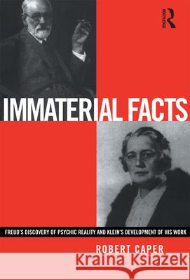 Immaterial Facts : Freud's Discovery of Psychic Reality and Klein's Development of His Work Robert Caper 9780415220842
