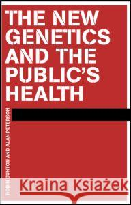 The New Genetics and the Public's Health Alan R. Petersen Robin Bunton 9780415221429