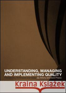 Understanding, Managing and Implementing Quality : Frameworks, Techniques and Cases Jiju Anthony David Preece Jiju Antony 9780415222723