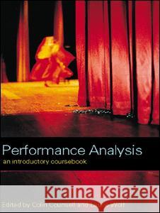 Performance Analysis: An Introductory Coursebook Colin Counsell Laurie Wolf 9780415224062