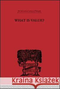 What is Value? : An Essay in Philosophical Analysis Everett Hall 9780415225397