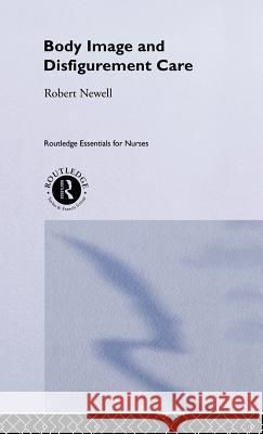 Body Image and Disfigurement Care Robert Newell 9780415225960