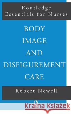 Body Image and Disfigurement Care Robert Newell 9780415225977