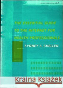Essential Guide to the Internet for Health Professionals Sydney S. Chellen 9780415227476