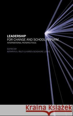 Leadership for Change and School Reform: International Perspectives Katherine Riley Kathryn A. Riley Kathryn A. Riley 9780415227926
