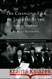 The Changing Face of Japanese Retail : Working in a Chain Store Louella Matsunaga 9780415229753
