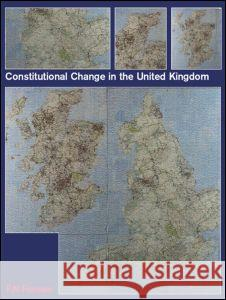 Constitutional Change in the UK F. N. Forman Forman Nigel 9780415230360