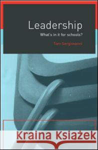Leadership: What's in It for Schools? Tom Sergiovanni 9780415230711